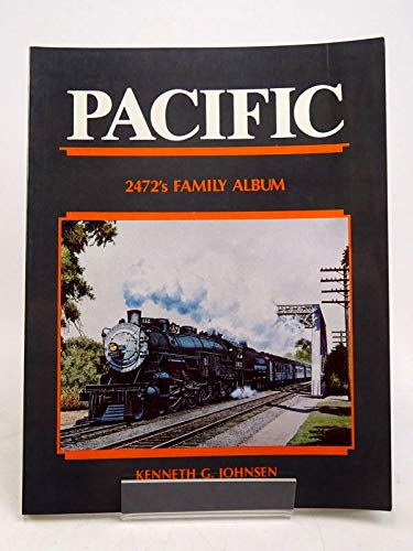 Pacific: 2472's Family Album (Southern Pacific 4-6-2 Locomotives): Kenneth G. Johnsen