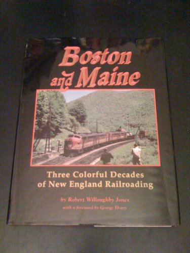 9780870461019: Boston and Maine: Three Colorful Decades of New England Railroading