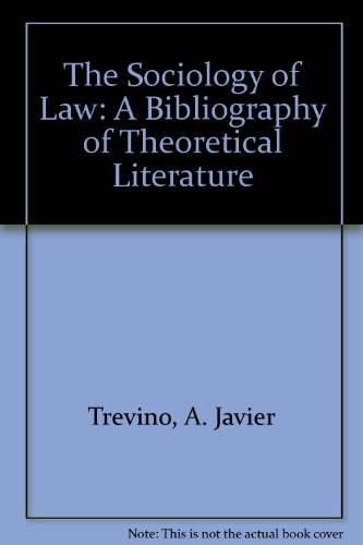 The Sociology of Law: A Bibliography of Theoretical Literature: Trevino, A. Javier