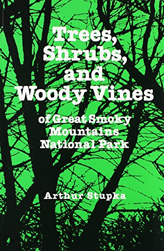 Trees, Shrubs, and Woody Vines of Great Smoky Mountains National Park.: STUPKA, ARTHUR
