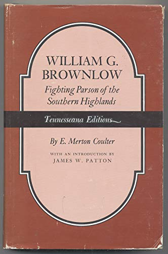 William G. Brownlow Fighting Parson of the: Coulter, E. Merle
