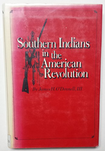 Southern Indians in the American Revolution: O'Donnell, James H.