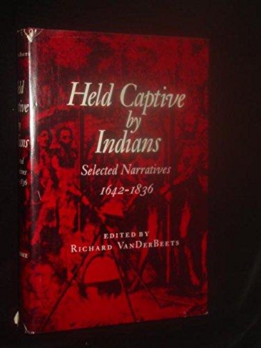 Held Captive by Indians: Selected Narratives 1642-1836: VanDerBeets, Richard (ed.)