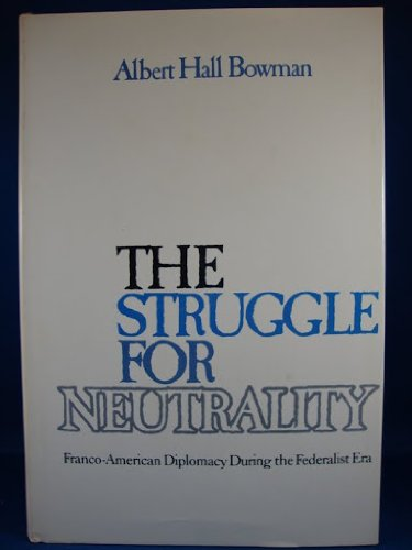 9780870491528: The Struggle for Neutrality: Franco-American Diplomacy During the Federalist Era.