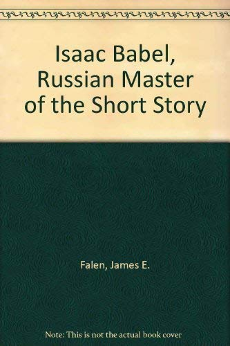 Isaac Babel : Russian Master of the: Falen, James E.
