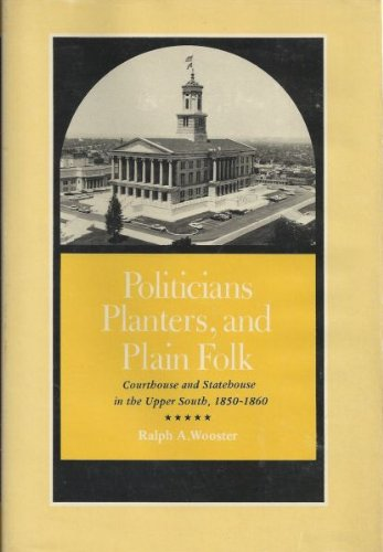 9780870491665: Politicians, Planters, and Plain Folk: Courthouse and Statehouse in the Upper South, 1850-1860