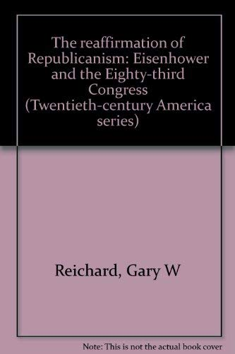 9780870491672: The reaffirmation of Republicanism: Eisenhower and the Eighty-third Congress (Twentieth-century America series)