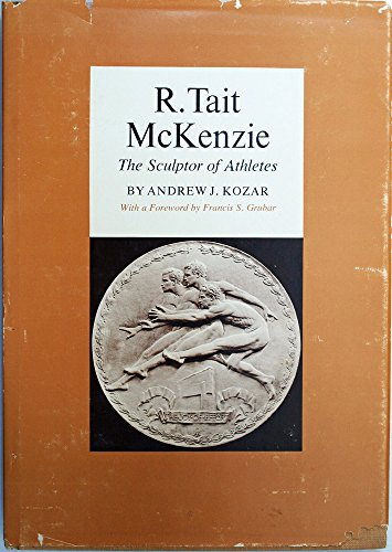 R. Tait McKenzie:The Sculptor of Athletes: Andrew W. Kozar