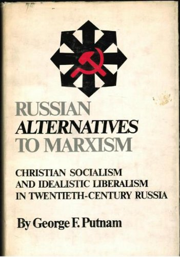 Russian alternatives to Marxism: Christian Socialism and Idealistic Liberalism in Twentieth-century...