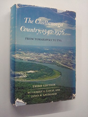 The Chattanooga Country, 1540-1976: From Tomahawks to Tva: Govan, Gilbert Eaton