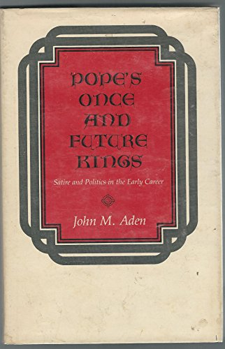 Pope's Once and Future Kings: Satire and: Aden, John M.