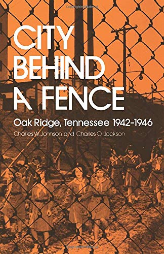 Download City Behind A Fence: Oak Ridge, Tennessee, 1942-1946