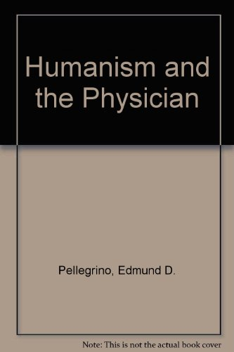 Humanism and the Physician: Pellegrino, Edmund D.