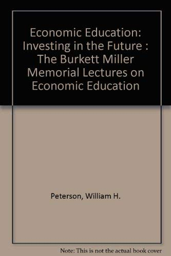 Economic Education: Investing in the Future (The Burkett Miller Memorial Lectures on Economic Edu...