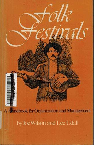 Folk Festivals: A Handbook for Organization and Management: Wilson, Joe