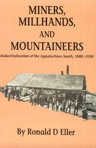 Miners Millhands Mountaineers: Industrialization Appalachian South (Twentieth-Century: Eller, Ronald D.
