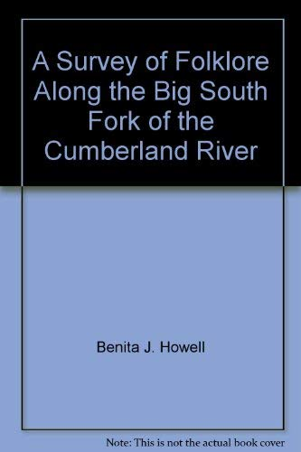 A Survey of Folklife Along the Big South Fork of the Cumberland River: Howell, Benita J.