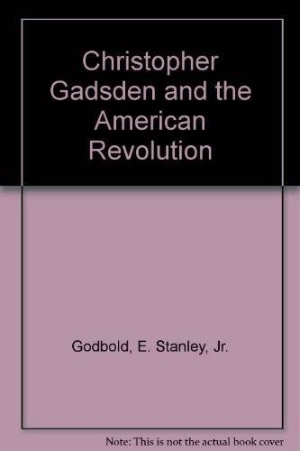 9780870493621: Christopher Gadsden and the American Revolution