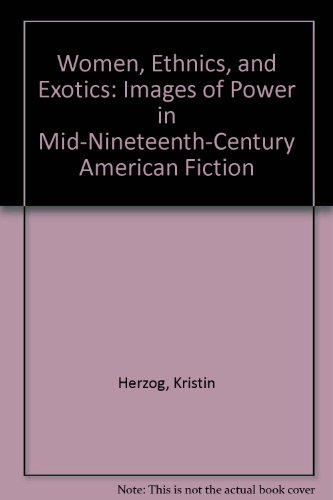 Women, Ethics, and Exotics: Images of Power in Mid-Nineteenth Century American Fiction.: Herzog, ...