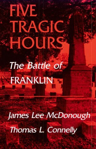 Five Tragic Hours: The Battle of Franklin.: McDONOUGH, James Lee, and CONNELLY, Thomas L.