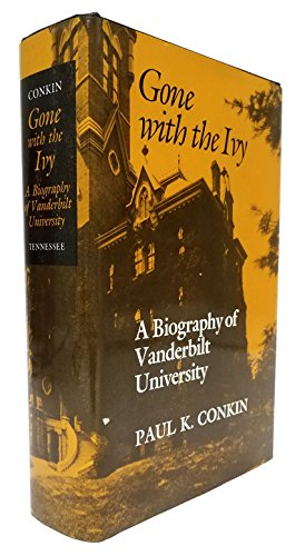 Gone With the Ivy: A Biography of Vanderbilt University: Conkin, Paul K.; Swint, Henry Lee; ...