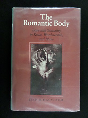 The Romantic Body: Love and Sexuality in Keats, Wordsworth, and Blake (Hodges Lectures): Hagstrum, ...