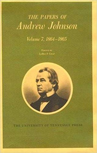 The Papers of Andrew Johnson: 1864-1865: Vol: Johson, Andrew/ Graf,