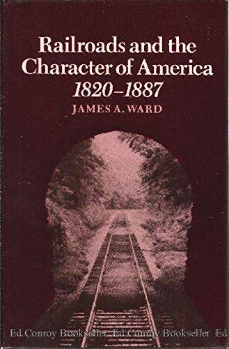 9780870494987: Railroads and the Character of America, 1820-1887