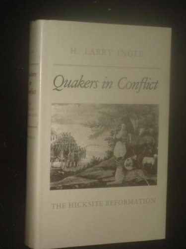 Quakers in Conflict: The Hicksite Reformation: Ingle, H. Larry