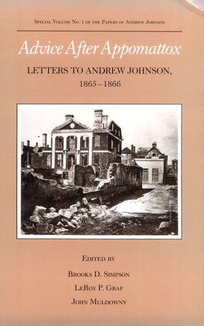 Advice After Appomattox: Letters to Andrew Johnson,: Simpson, Brooks D.;