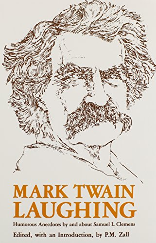 Mark Twain Laughing: Humorous Anecdotes By About: Zall, P.M.