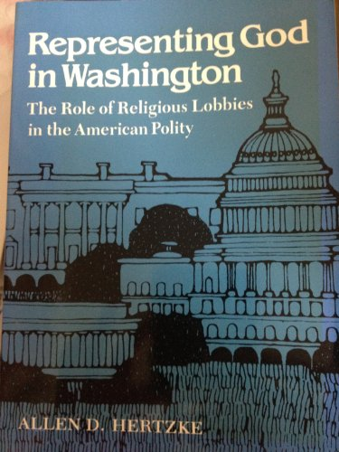 Representing God in Washington: The Role of Religious Lobbies in the American Polity: Hertzke, ...