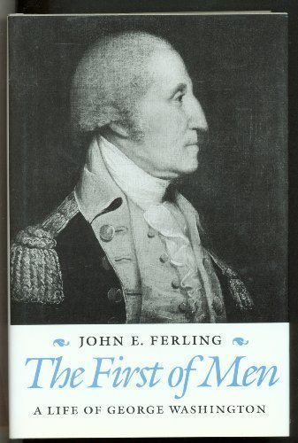 The First of Men - A Life of George Washington: FERLING, JOHN E.