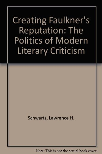 Creating Faulkner's Reputation: The Politics of Modern Literary Criticism: Lawrence H. ...