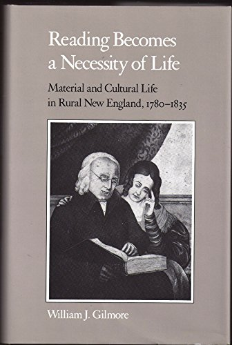 Reading Becomes a Necessity of Life; Material and Cultural Life in Rural New England, 1780-1835