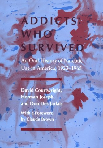 9780870495878: Addicts Who Survived: An Oral History of Narcotic Use in America, 1923-1965