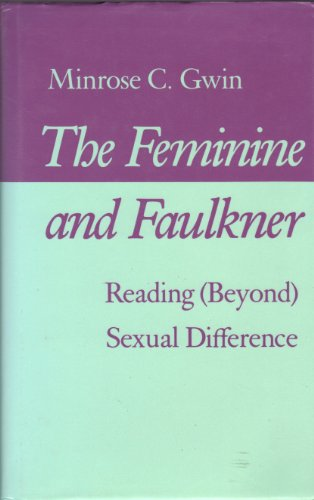 The Feminine and Faulkner: Reading (Beyond) Sexual Difference [First Edition]: Gwin, Minrose C.