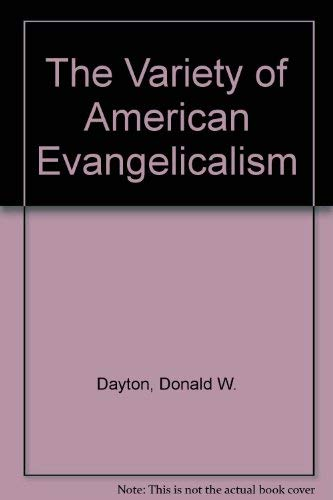 The Variety of American Evangelicalism: Dayton, Donald W.