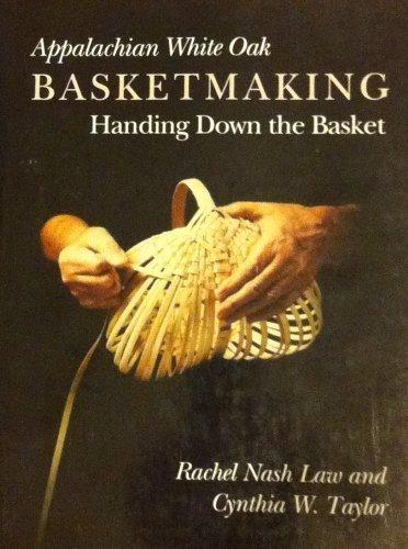Appalachian White Oak Basketmaking: Handing Down the Basket: Law, Rachel Nash, and Cynthia W. ...