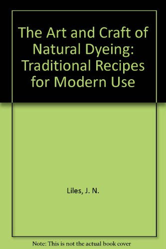 9780870496691: The Art and Craft of Natural Dyeing: Traditional Recipes for Modern Use