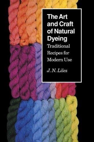 9780870496707: The Art and Craft of Natural Dyeing: Traditional Recipes for Modern Use