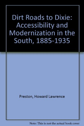 9780870496769: Dirt Roads to Dixie: Accessibility and Modernization in the South, 1885-1935