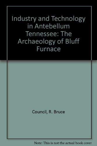 Industry and Technology in Antebellum Tennessee: The Archaeology of Bluff Furnace