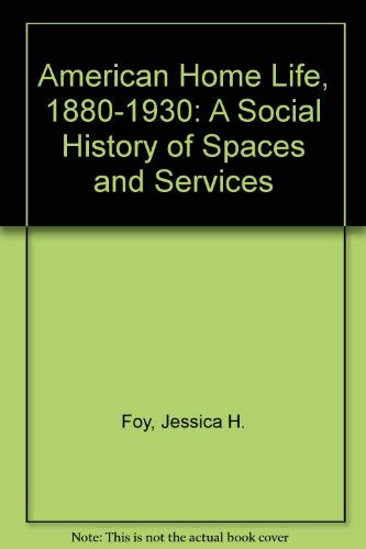 9780870497599: American Home Life, 1880-1930: A Social History of Spaces and Services