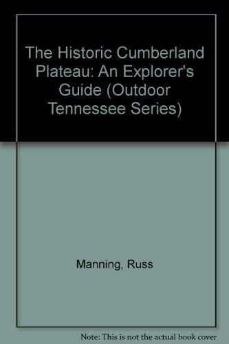 The Historic Cumberland Plateau: An Explorer's Guide (Outdoor Tennessee Series) (0870497669) by Manning, Russ