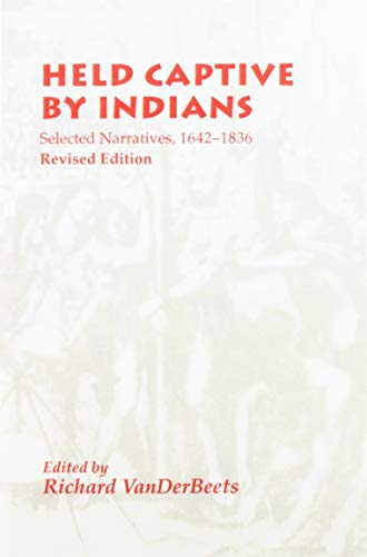 Held Captive By Indians: Selected Narratives 1642-1836: Vanderbeets, Richard