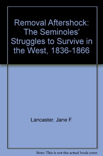 Removal Aftershock: The Seminoles' Struggles to Survive in the West, 1836-1866