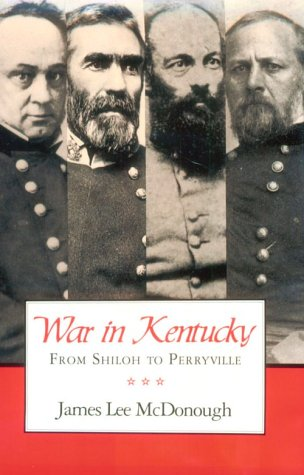 War in Kentucky: From Shiloh to Perryville.: McDONOUGH, James Lee.