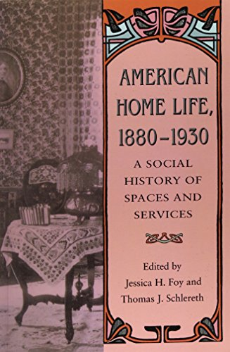 9780870498558: American Home Life, 1880-1930: A Social History of Spaces and Services