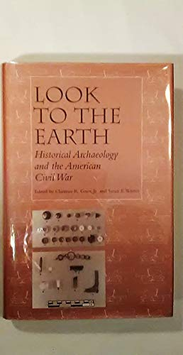 Look to the Earth: Historical Archaeology and the American Civil War